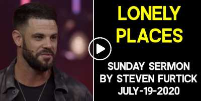 Lonely Places - Steven Furtick Sunday Sermon July-19-2020
