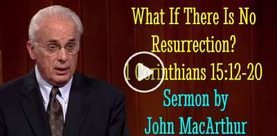 What If There Is No Resurrection? (1 Corinthians 15:12-20) May-01-2019 - John MacArthur
