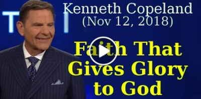 Kenneth Copeland Ministries (November 12, 2018) - Faith That Gives Glory to God