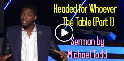 Headed for Whoever :: The Table (Part 1) - Michael Todd