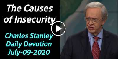 The Causes of Insecurity – Charles Stanley Daily Devotion (July-09-2020)