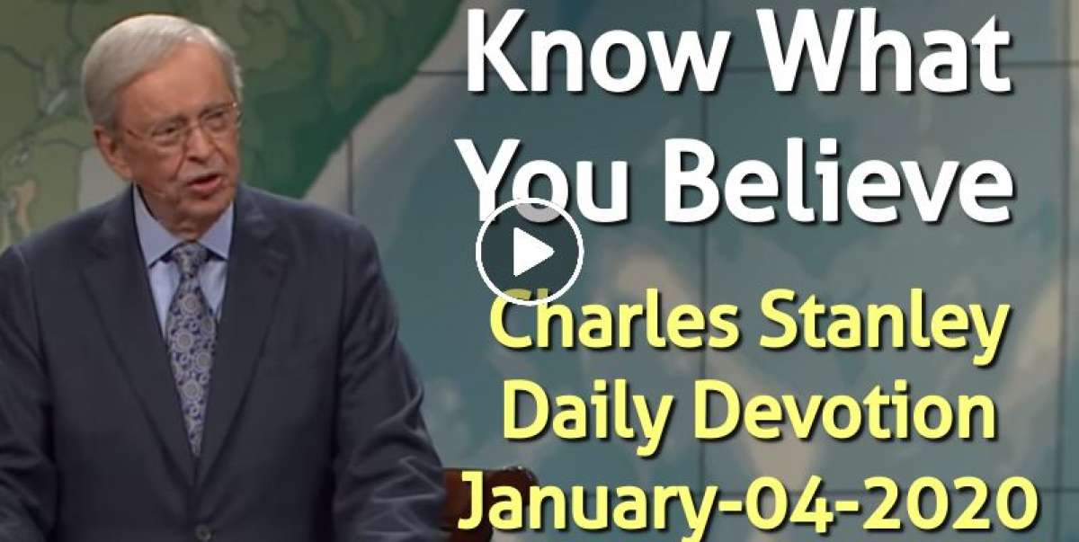 Know What You Believe - Charles Stanley Daily Devotion (January-04-2020)