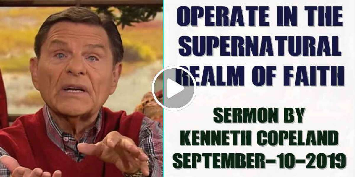 Operate in the Supernatural Realm of Faith - Kenneth Copeland  (September-10-2019)