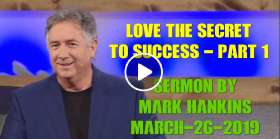 Love the Secret To Success Part 1 - Mark Hankins (March-26-2019)