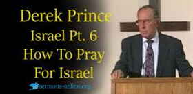 Derek Prince sermon Israel: Past, Present & Future, Pt 6 - How To Pray For Israel online