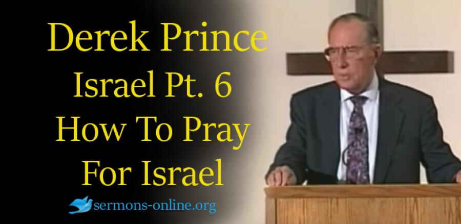 Israel: Past, Present & Future, Pt 6 - How To Pray For Israel -  Derek Prince