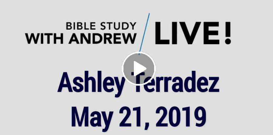 Andrew's Live Bible Study - Ashley Terradez - May 21, 2019 - Andrew Wommack