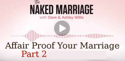 Dave and Ashley Willis (October 22, 2018) - Affair Proof Your Marriage - Part 2. The Naked Marriage Podcast