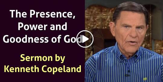 The Presence, Power and Goodness of God - Kenneth Copeland