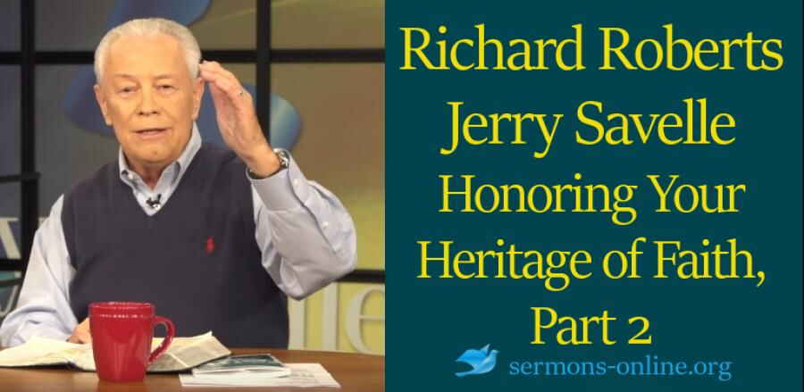 Honoring Your Heritage of Faith, Part 2 - Jerry Savelle, Richard Roberts