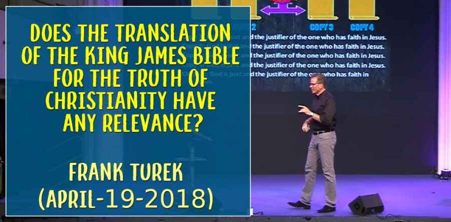 Does The Translation Of The King James Bible For The Truth Of Christianity Have Any Relevance? Frank Turek (April-19-2018)