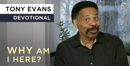 Why In The World Am I Here? - Devotional by Tony Evans (January-09-2019)