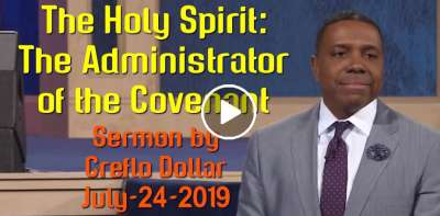 The Holy Spirit: The Administrator of the Covenant - Creflo Dollar (July-24-2019)