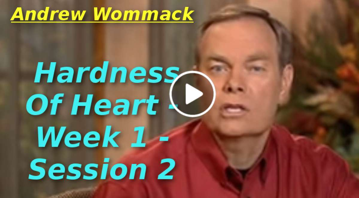 Andrew Wommack: Hardness Of Heart - Week 1 - Session 2 (December-11-2019)