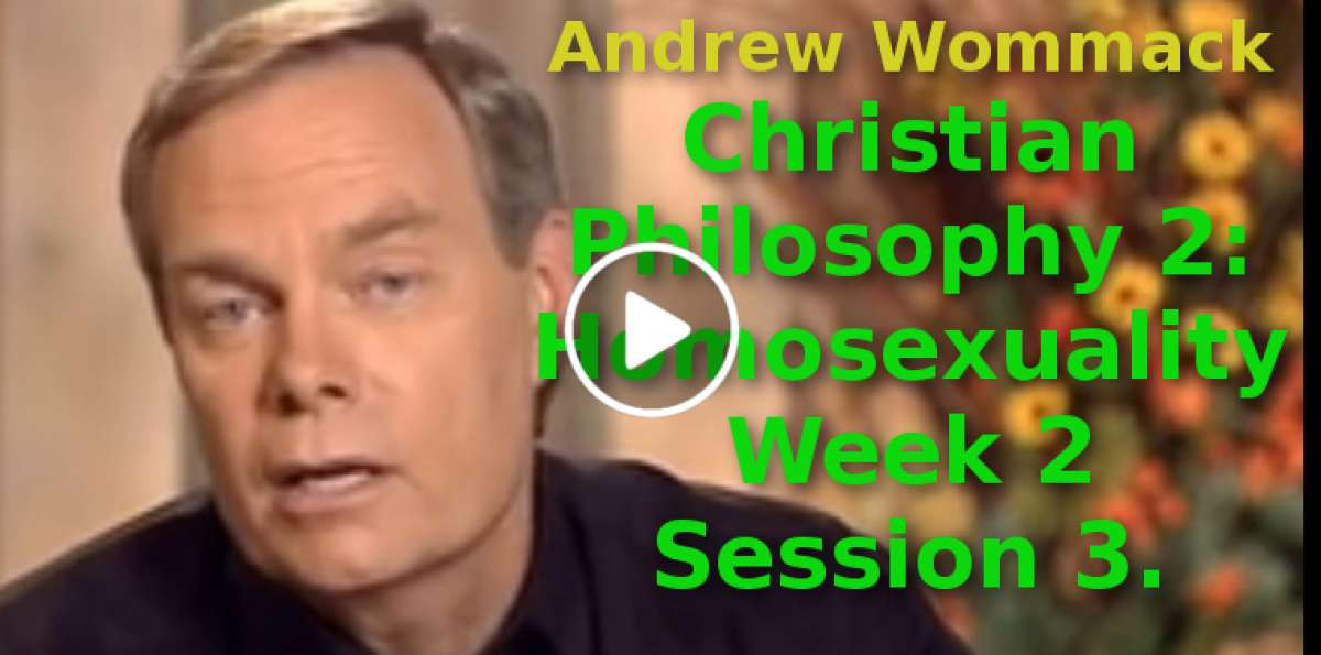 Andrew Wommack: Christian Philosophy 2: Homosexuality Week 2 Session 3(September-14-2019)