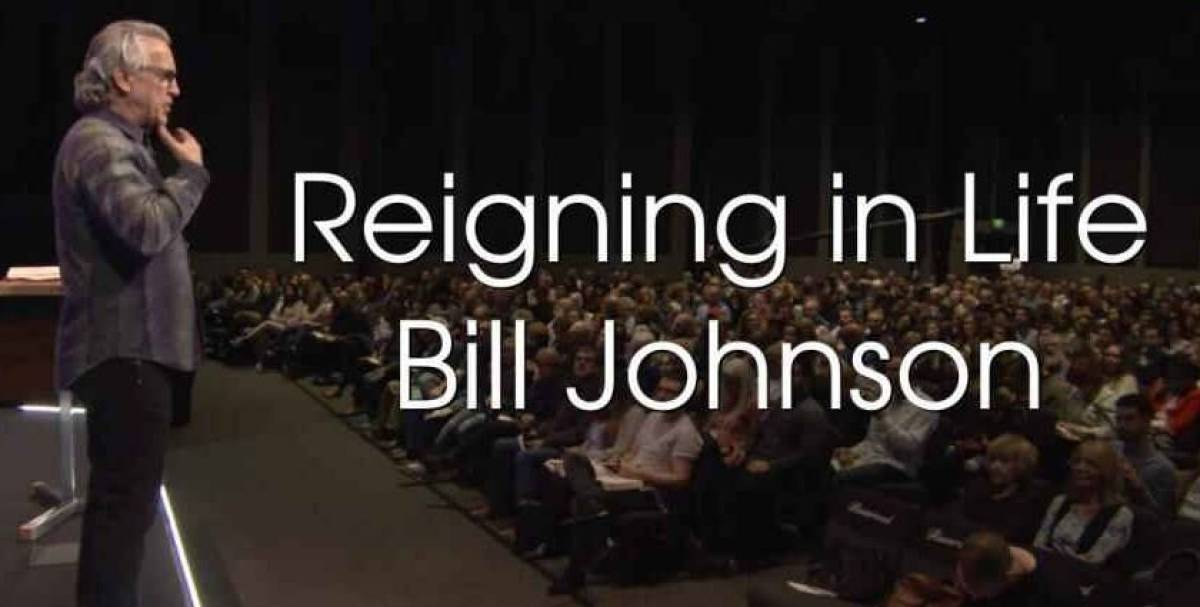 Reigning in Life - Bill Johnson (11-02-2018)
