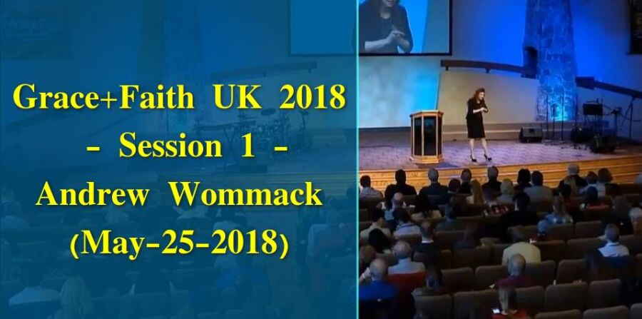 Grace+Faith UK 2018 - Session 1 - Andrew Wommack (May-25-2018)