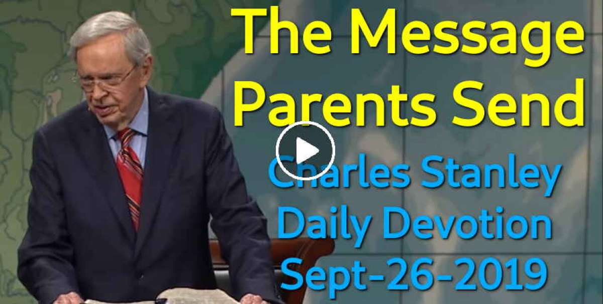 The Message Parents Send - Charles Stanley Daily Devotion (September-26-2019)