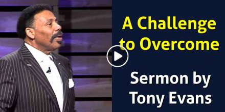 A Challenge to Overcome - Tony Evans