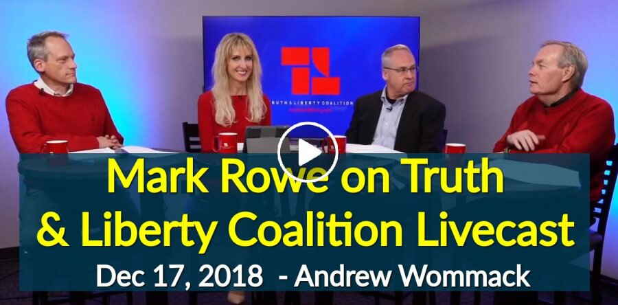 Mark Rowe on Truth & Liberty Coalition Livecast - December 17, 2018  - Andrew Wommack