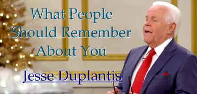 What People Should Remember About You - Jesse Duplantis (05-03-2018)