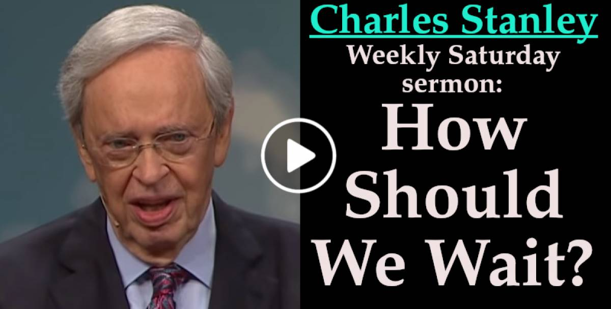 How Should We Wait? - Charles Stanley Weekly Saturday sermon July-18-2020