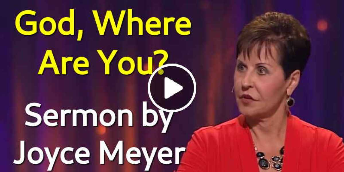 God, Where Are You?  - Joyce Meyer Ministries
