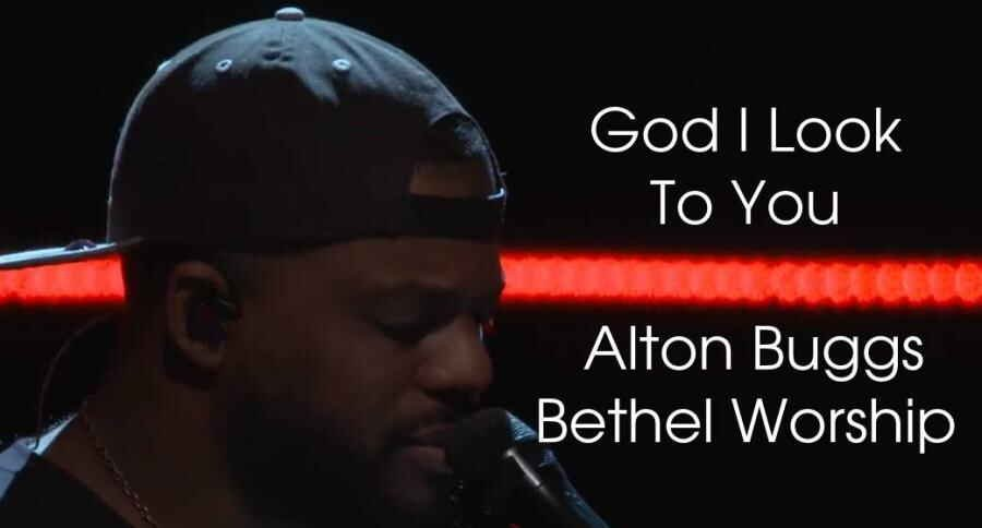 God I Look To You - Alton Buggs | Bethel Worship