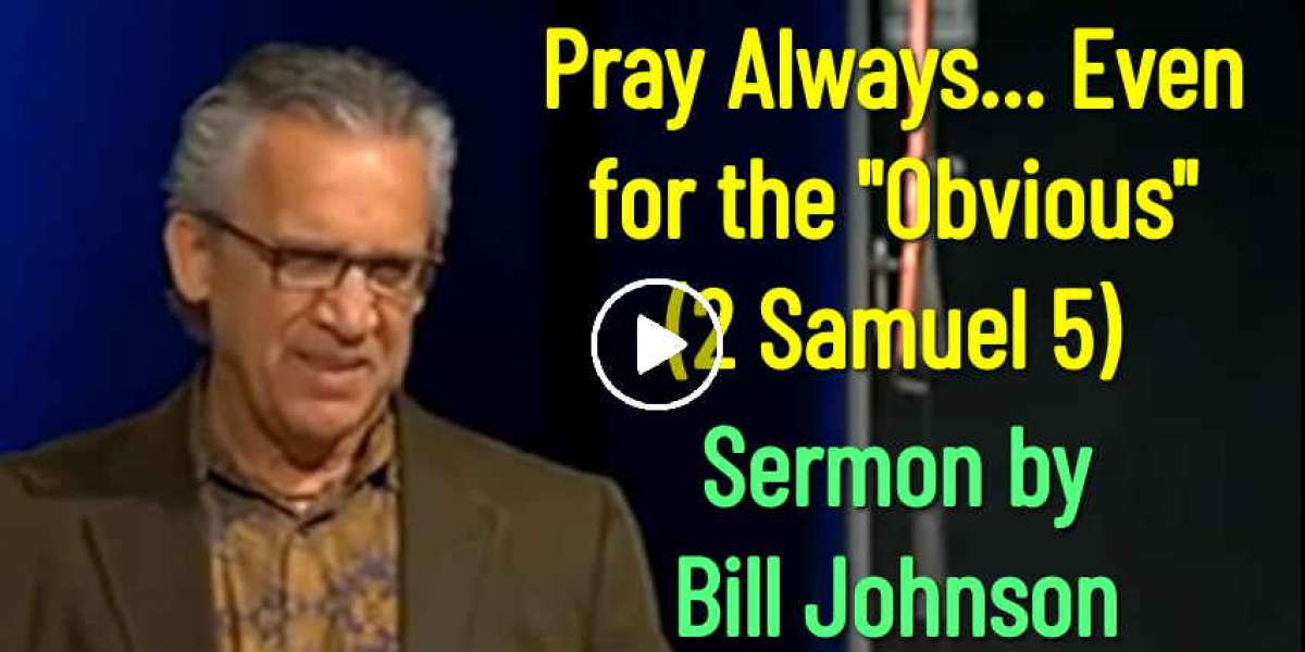"Bill Johnson - Pray Always... Even for the ""Obvious"" (2 Samuel 5) (October-21-2019)"