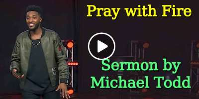 Michael Todd - Sermon April-15-2019 - Pray with Fire