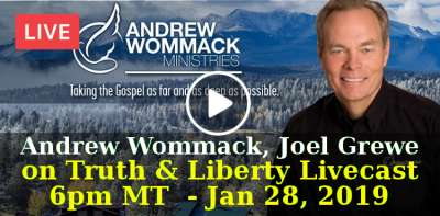 Andrew Wommack's Live. Joel Grewe on Truth & Liberty Livecast, 6pm MT  - January 28, 2019