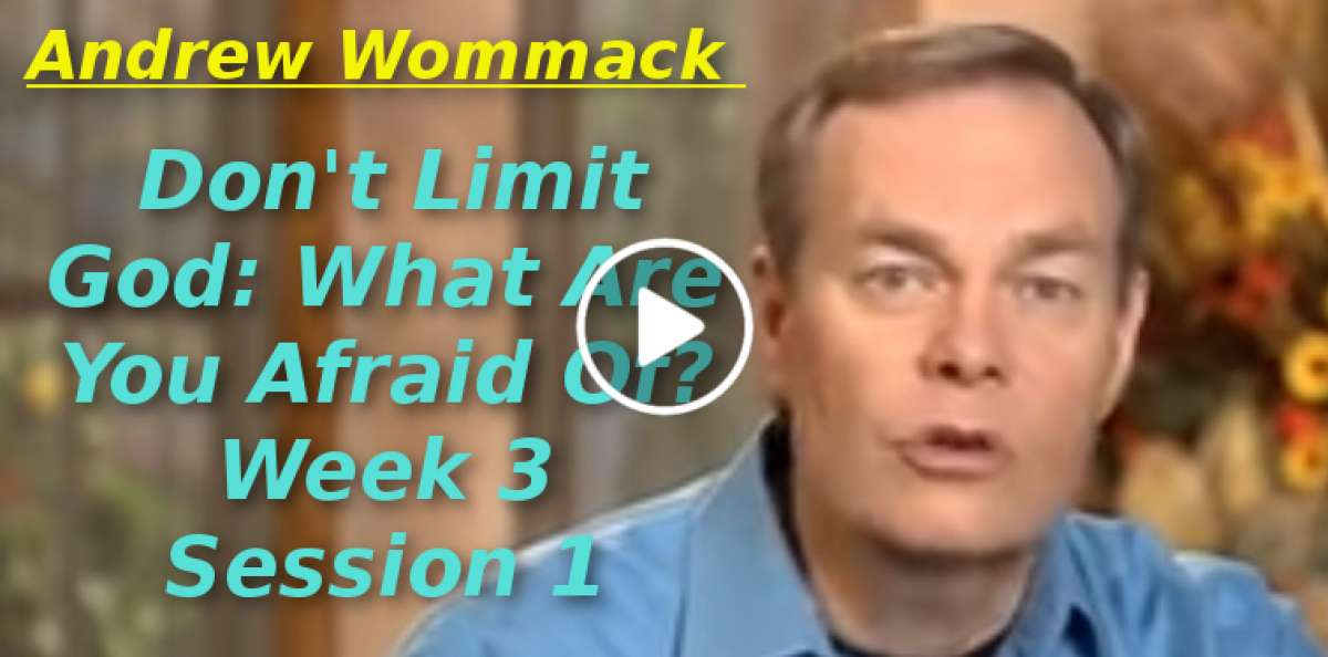 Andrew Wommack: Don't Limit God: What Are You Afraid Of? Week 3 Session 1 (November-28-2019)
