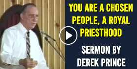 You Are A Chosen People, A Royal Priesthood - Derek Prince (July-14-2020)