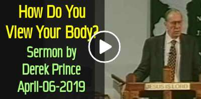 How Do You View Your Body? - Derek Prince (April-06-2019)