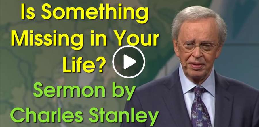 Is Something Missing in Your Life? – Charles Stanley (July-02-2019)