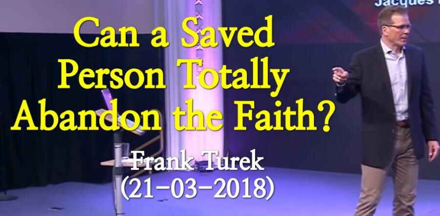 Can a Saved Person Totally Abandon the Faith? - Frank Turek (21-03-2018)
