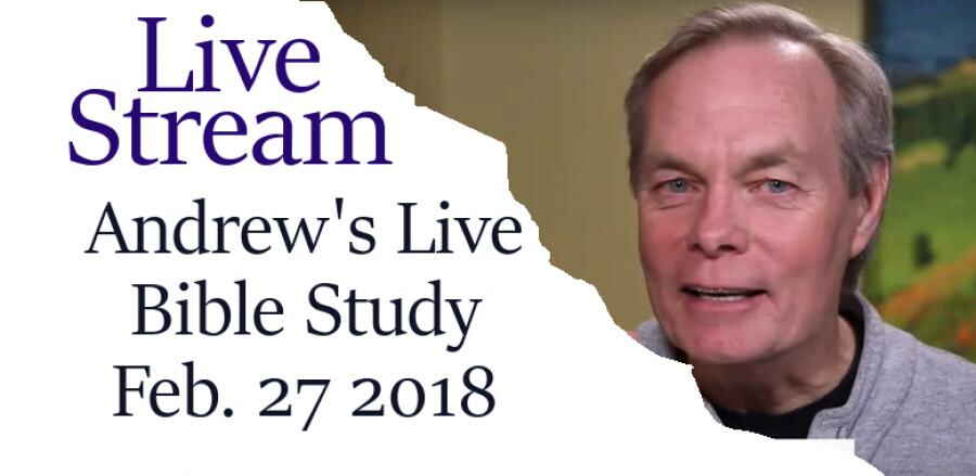 Andrew's Live Bible Study - Feb 27 2018 -  Andrew Wommack
