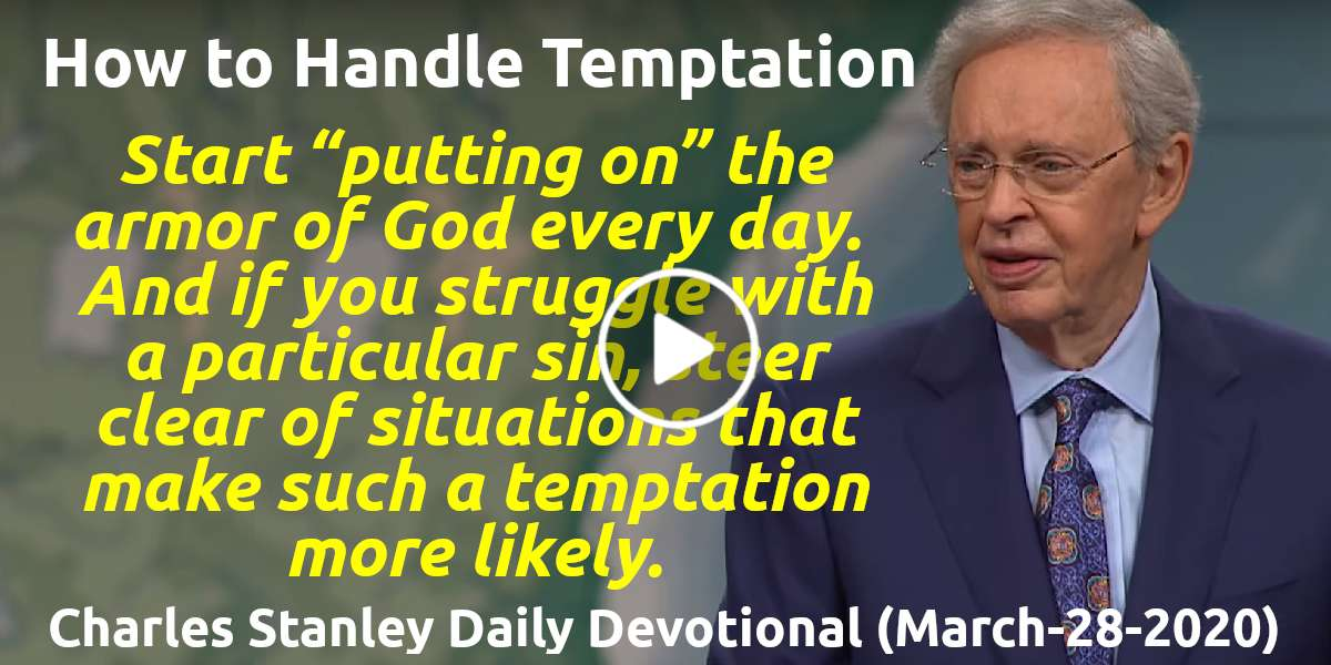 How to Handle Temptation - Charles Stanley Daily Devotional (March-28-2020)