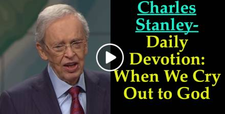 When We Cry Out to God - Daily Devotion - Charles Stanley (July-15-2019)