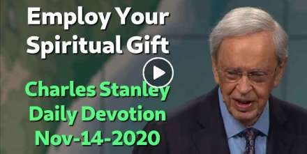 Employ Your Spiritual Gift - Charles Stanley Daily Devotion (November-14-2020)
