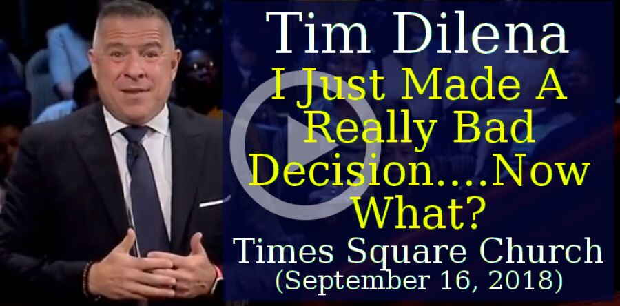 Times Square Church (September 16, 2018) - Tim Dilena - I Just Made A Really Bad Decision....Now What?
