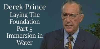 Derek Prince sermon Laying The Foundation, Part 5,  Immersion in Water online