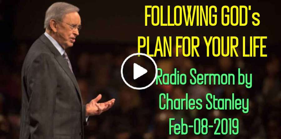 Charles Stanley - FOLLOWING GOD's PLAN FOR YOUR LIFE (February-08-2019)