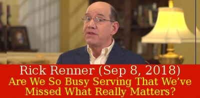 Rick Renner Ministries (Sep 8, 2018) - Are We So Busy Serving That We've Missed What Really Matters?