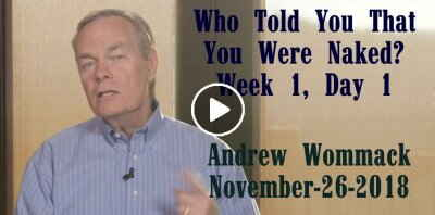 Who Told You That You Were Naked? - Week 1, Day 1 - The Gospel Truth - Andrew Wommack (November-26-2018)