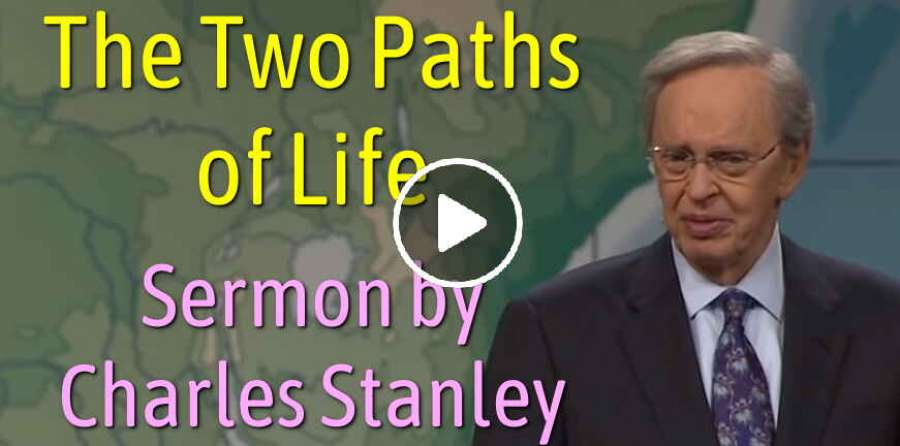The Two Paths of Life – Charles Stanley (May-27-2019)