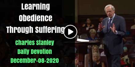 Learning Obedience Through Suffering - Charles Stanley Daily Devotion (December-08-2020)