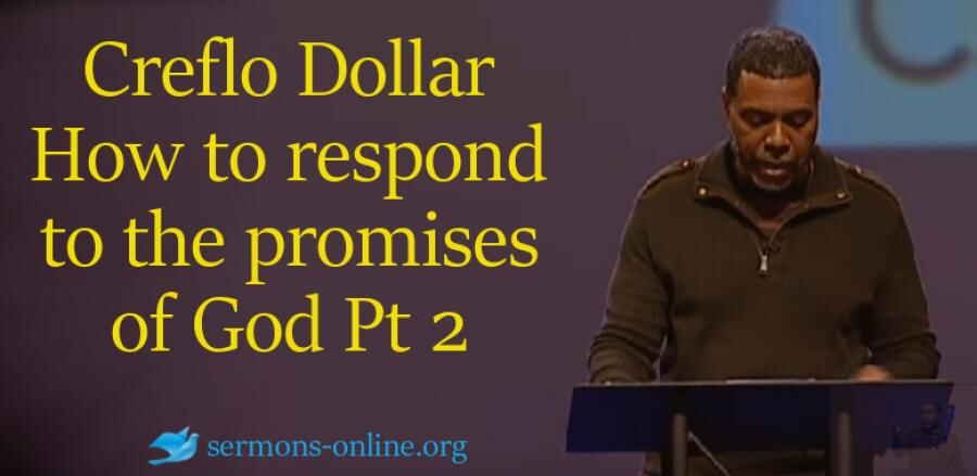 How to respond to the promises of God Pt 2 - Creflo Dollar