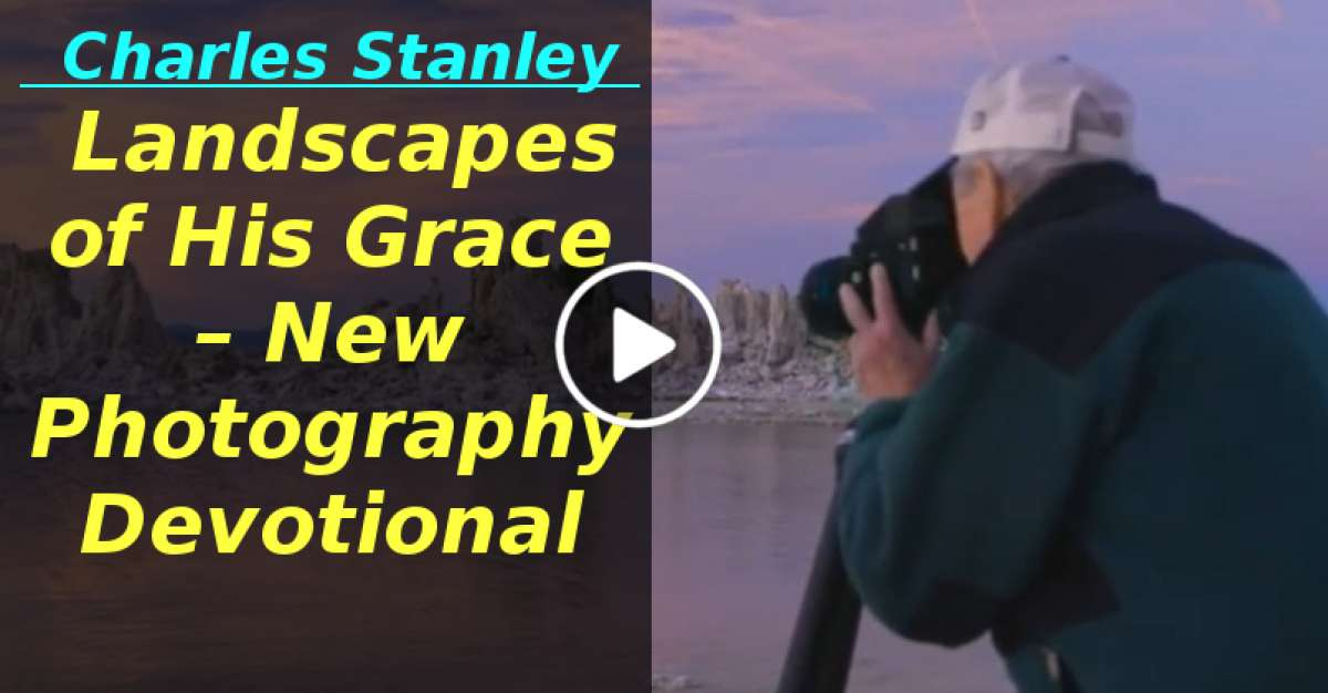 Landscapes of His Grace – New Photography Devotional from Dr. Charles Stanley (January-31-2020)