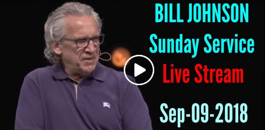 BILL JOHNSON - Sunday Service - Bethel Church (September-09-2018)
